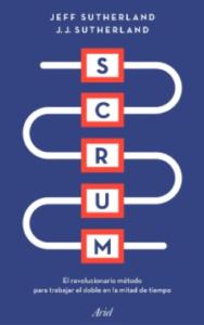 Scrum El revolucionario método para trabajar el doble en la mitad de tiempo